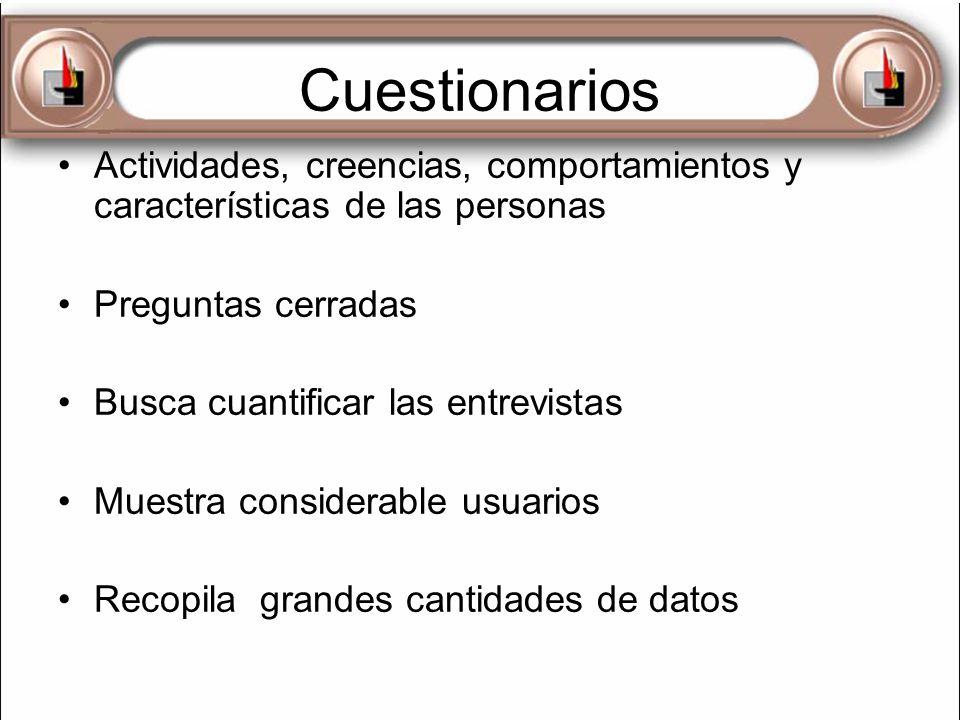 Cuestionarios Actividades, creencias, comportamientos y características de las personas Preguntas cerradas Busca cuantificar las entrevistas Muestra c