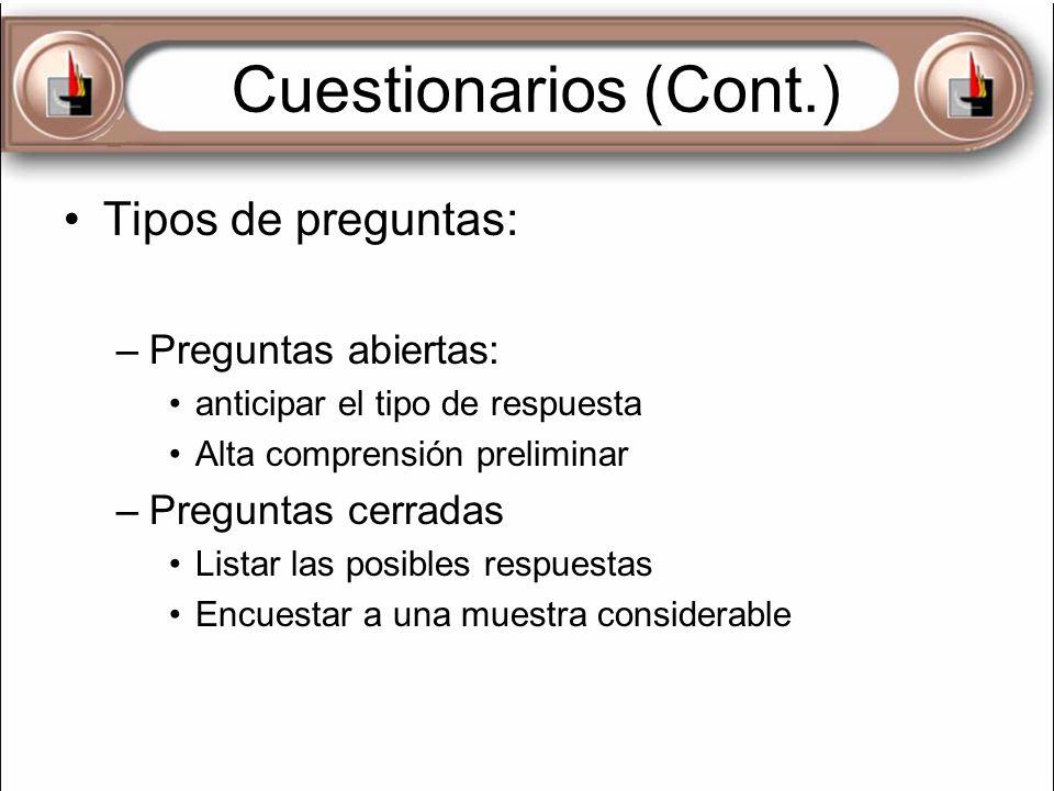 Cuestionarios (Cont.) Tipos de preguntas: –Preguntas abiertas: anticipar el tipo de respuesta Alta comprensión preliminar –Preguntas cerradas Listar l