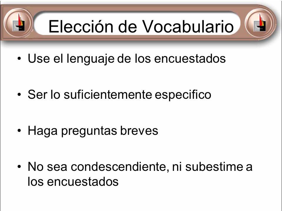 Elección de Vocabulario Use el lenguaje de los encuestados Ser lo suficientemente especifico Haga preguntas breves No sea condescendiente, ni subestim