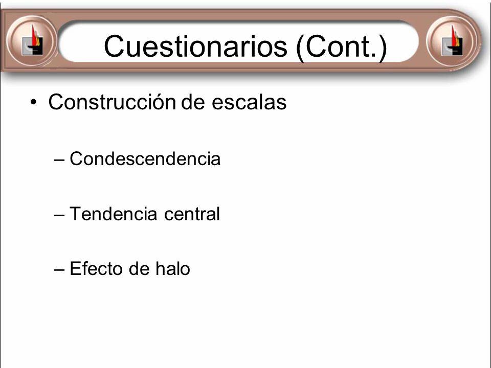 Cuestionarios (Cont.) Construcción de escalas –Condescendencia –Tendencia central –Efecto de halo