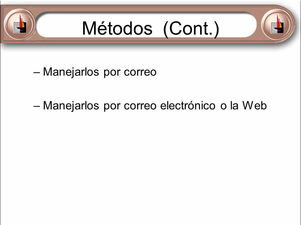 Métodos (Cont.) –Manejarlos por correo –Manejarlos por correo electrónico o la Web