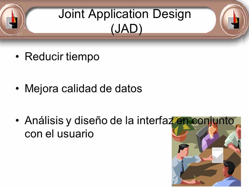 Joint Application Design (JAD) Reducir tiempo Mejora calidad de datos Análisis y diseño de la interfaz en conjunto con el usuario