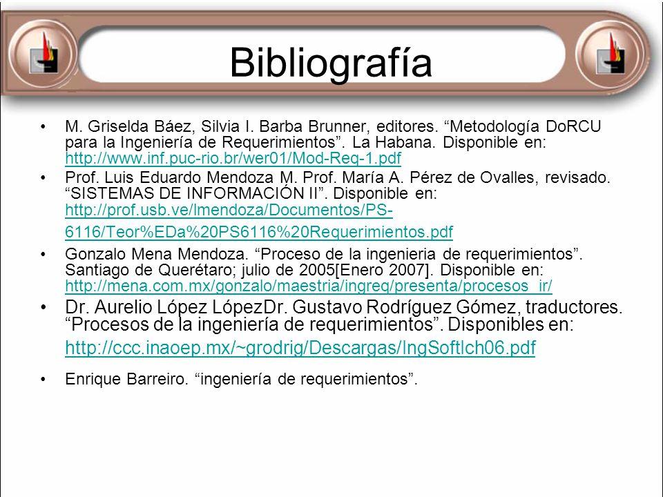 Bibliografía M. Griselda Báez, Silvia I. Barba Brunner, editores. Metodología DoRCU para la Ingeniería de Requerimientos. La Habana. Disponible en: ht