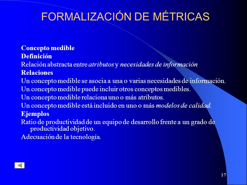 17 Concepto medible Definición Relación abstracta entre atributos y necesidades de información Relaciones Un concepto medible se asocia a una o varias necesidades de información.