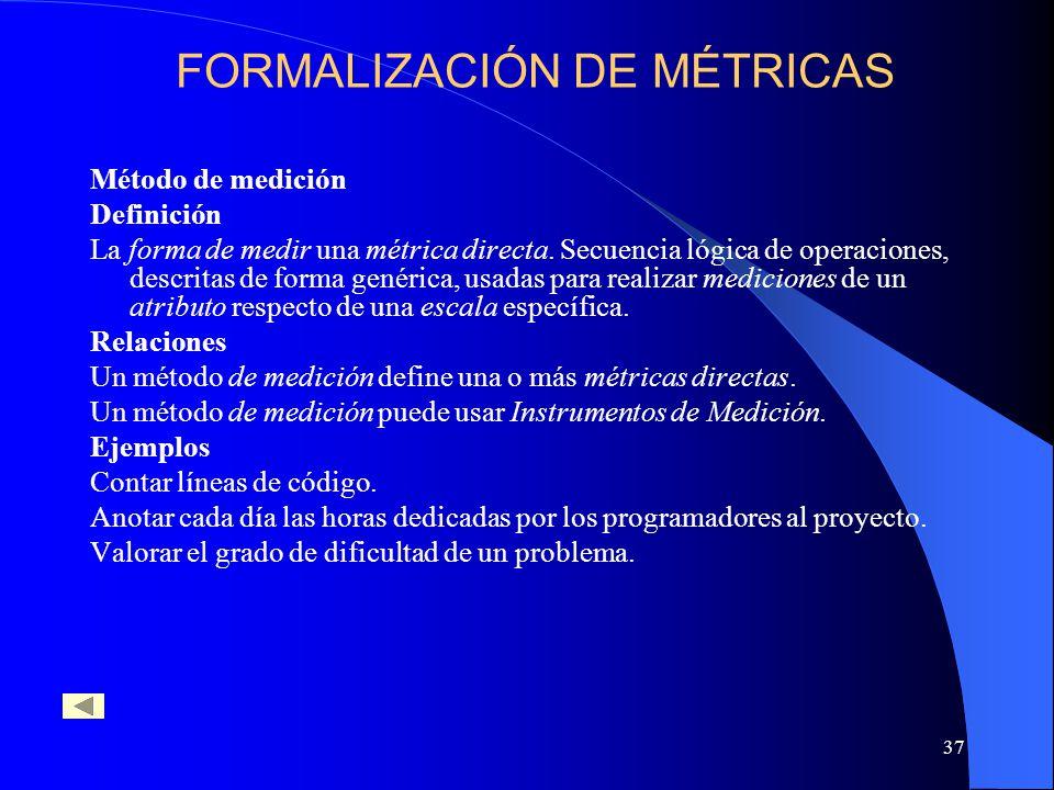 37 Método de medición Definición La forma de medir una métrica directa. Secuencia lógica de operaciones, descritas de forma genérica, usadas para real