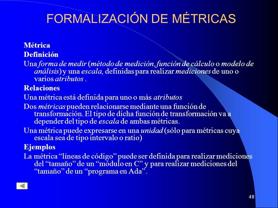 48 Métrica Definición Una forma de medir (método de medición, función de cálculo o modelo de análisis) y una escala, definidas para realizar medicione