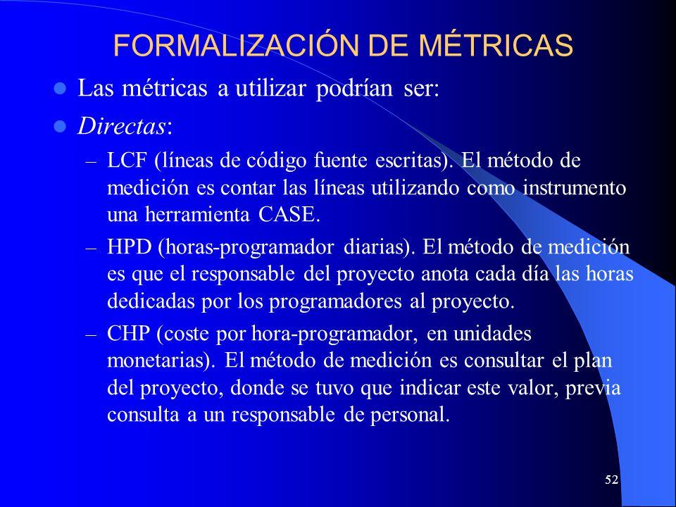 52 Las métricas a utilizar podrían ser: Directas: – LCF (líneas de código fuente escritas). El método de medición es contar las líneas utilizando como