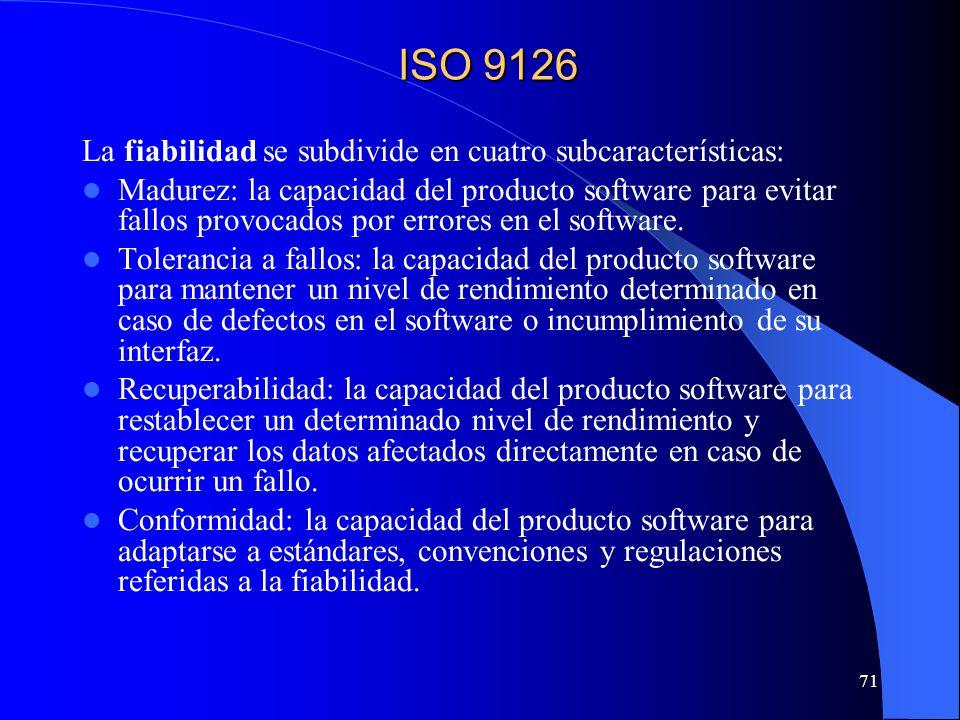 71 La fiabilidad se subdivide en cuatro subcaracterísticas: Madurez: la capacidad del producto software para evitar fallos provocados por errores en el software.