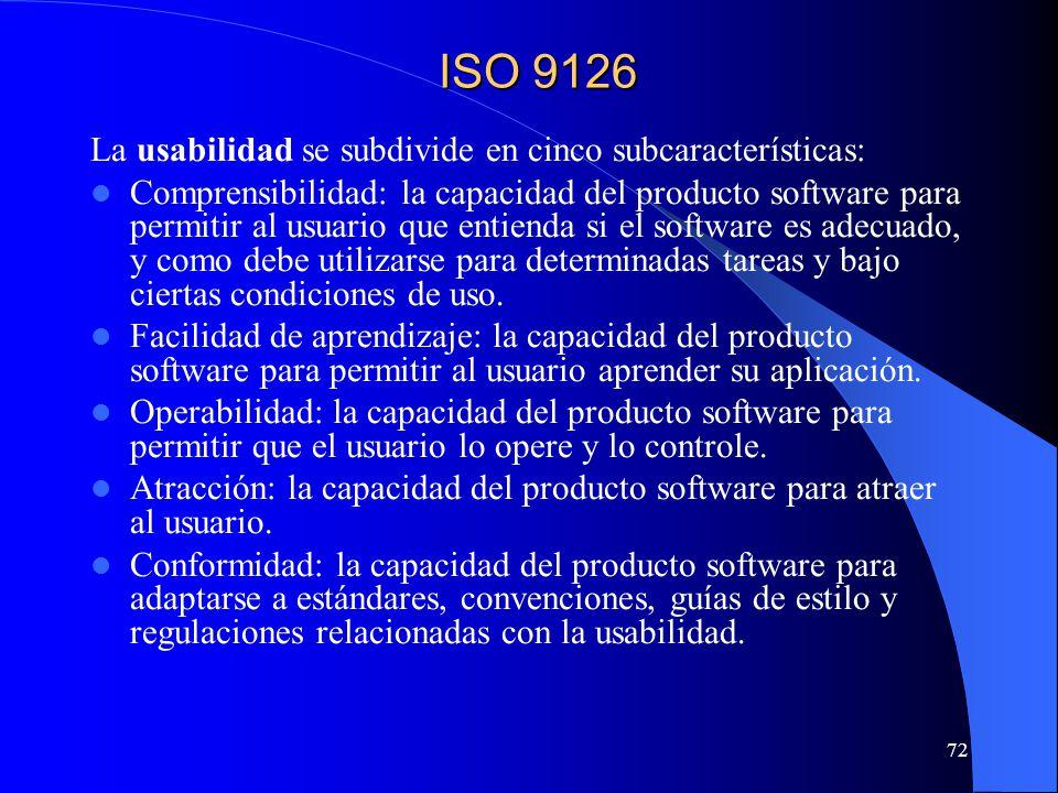 72 La usabilidad se subdivide en cinco subcaracterísticas: Comprensibilidad: la capacidad del producto software para permitir al usuario que entienda si el software es adecuado, y como debe utilizarse para determinadas tareas y bajo ciertas condiciones de uso.
