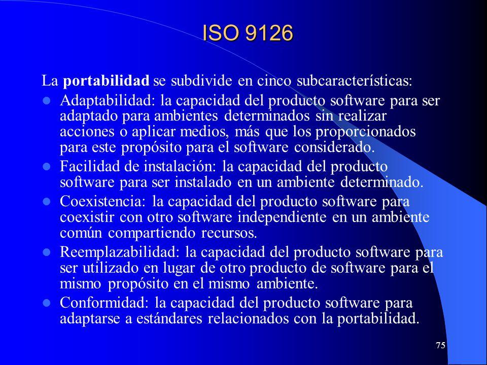 75 La portabilidad se subdivide en cinco subcaracterísticas: Adaptabilidad: la capacidad del producto software para ser adaptado para ambientes determ
