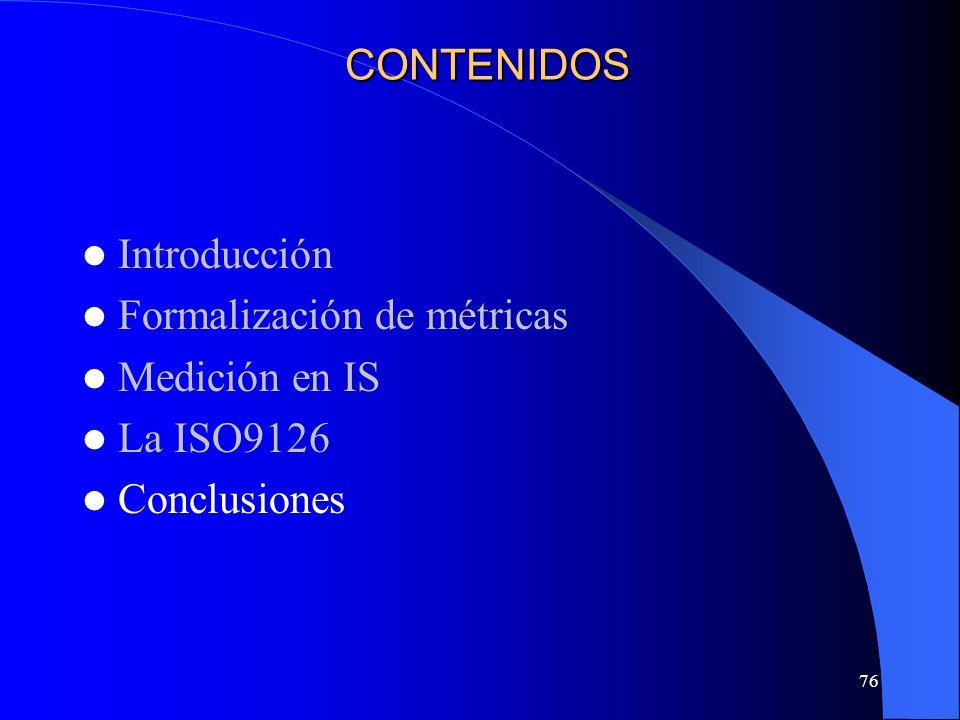 76 CONTENIDOS Introducción Formalización de métricas Medición en IS La ISO9126 Conclusiones