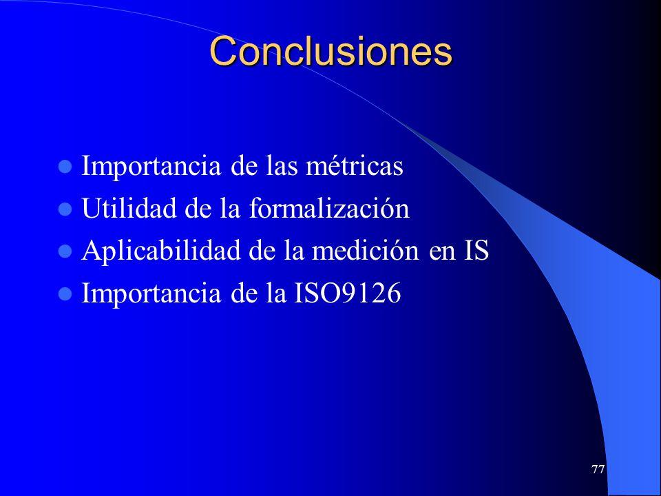 77 Conclusiones Importancia de las métricas Utilidad de la formalización Aplicabilidad de la medición en IS Importancia de la ISO9126