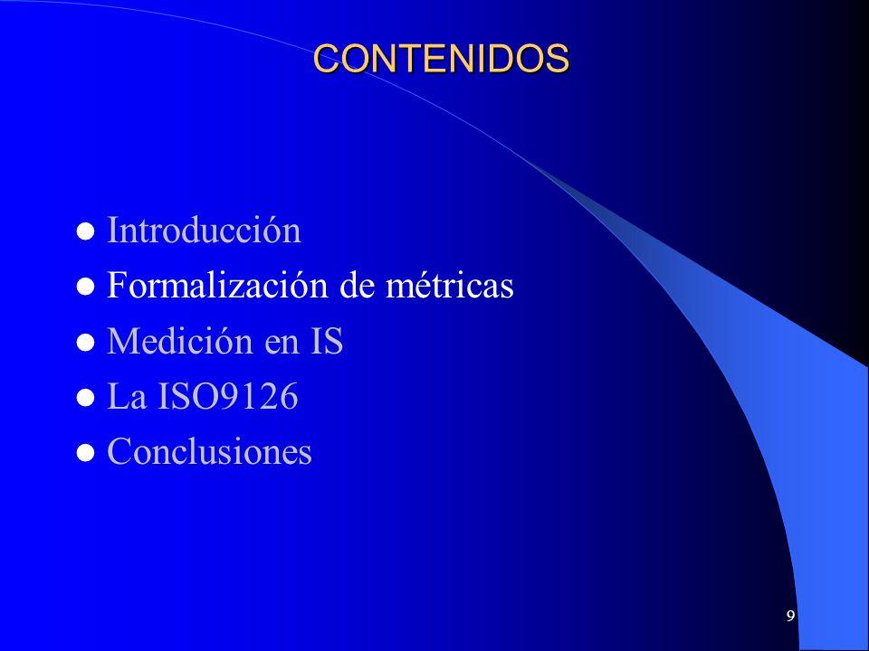 9 CONTENIDOS Introducción Formalización de métricas Medición en IS La ISO9126 Conclusiones