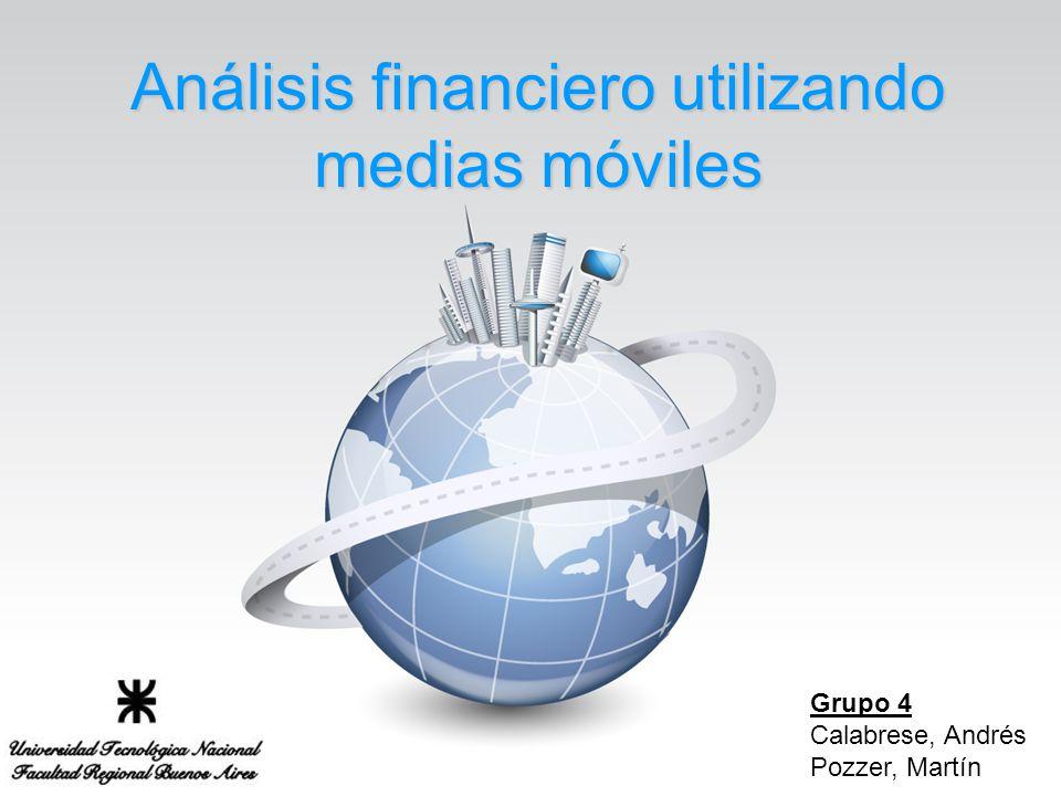 Análisis financiero utilizando medias móviles Grupo 4 Calabrese, Andrés Pozzer, Martín