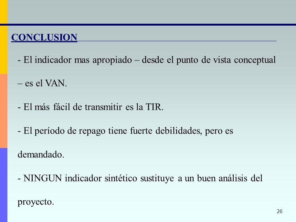 26 CONCLUSION - El indicador mas apropiado – desde el punto de vista conceptual – es el VAN. - El más fácil de transmitir es la TIR. - El período de r