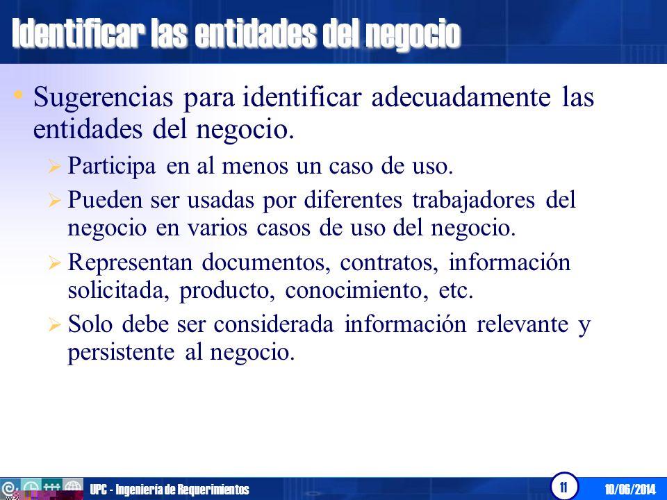 10/06/2014UPC - Ingeniería de Requerimientos 11 Identificar las entidades del negocio Sugerencias para identificar adecuadamente las entidades del neg