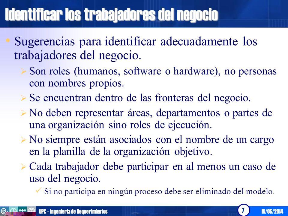 10/06/2014UPC - Ingeniería de Requerimientos 7 Identificar los trabajadores del negocio Sugerencias para identificar adecuadamente los trabajadores de