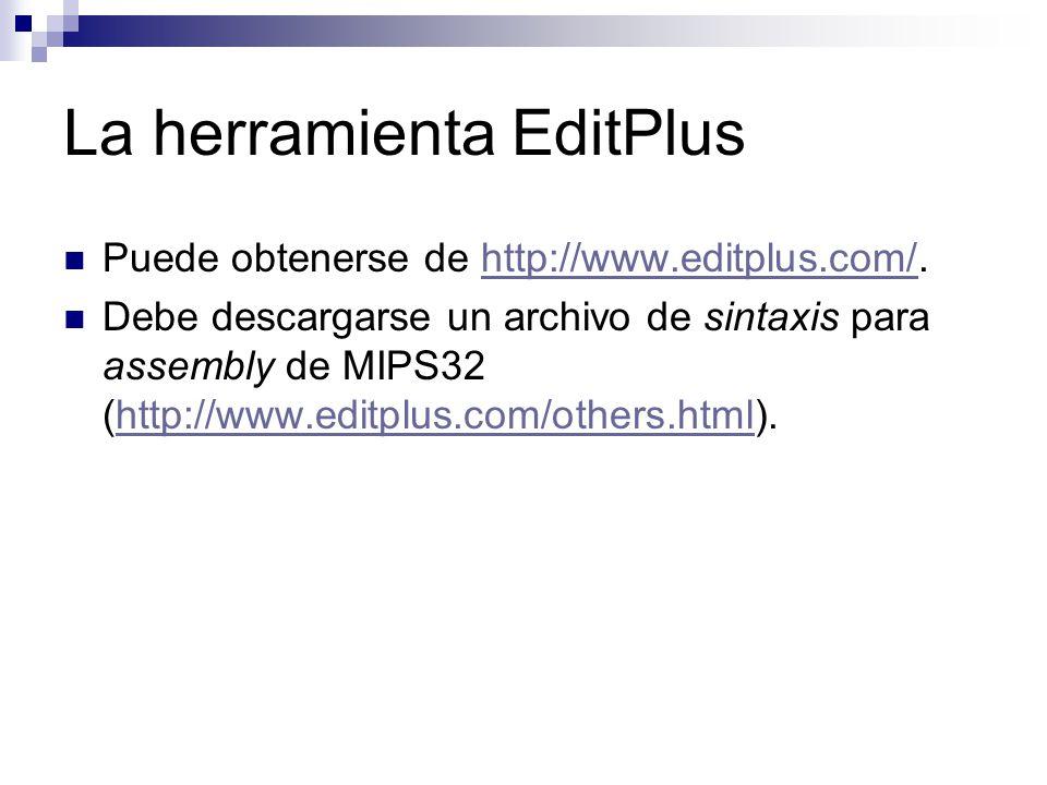 La herramienta EditPlus Puede obtenerse de http://www.editplus.com/.http://www.editplus.com/ Debe descargarse un archivo de sintaxis para assembly de
