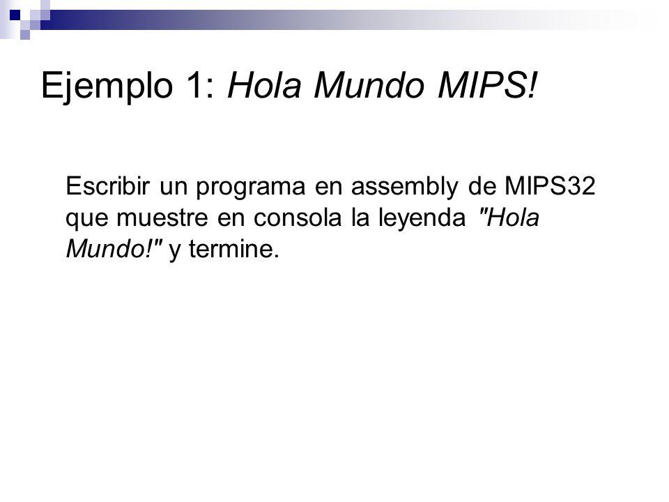 Ejemplo 1: Hola Mundo MIPS! Escribir un programa en assembly de MIPS32 que muestre en consola la leyenda