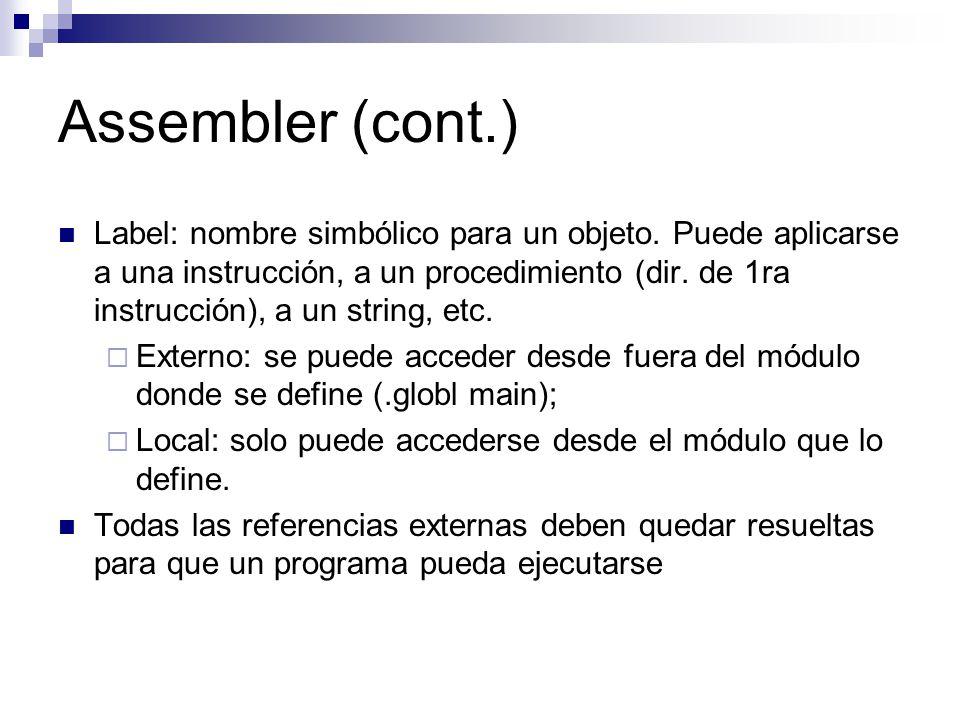 Assembler (cont.) Label: nombre simbólico para un objeto. Puede aplicarse a una instrucción, a un procedimiento (dir. de 1ra instrucción), a un string