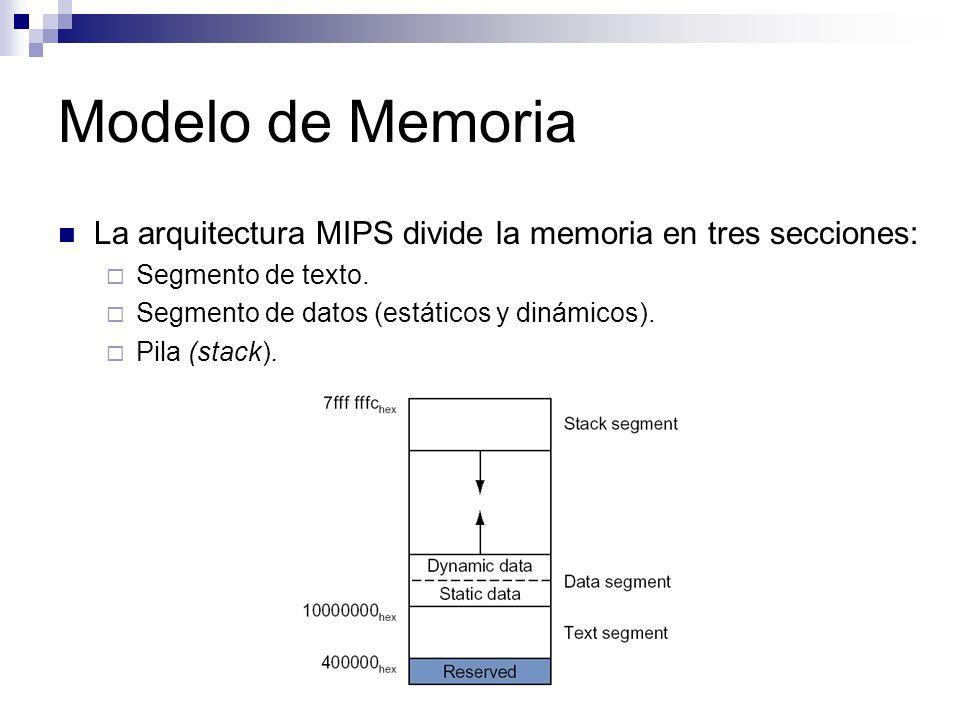 Modelo de Memoria La arquitectura MIPS divide la memoria en tres secciones: Segmento de texto. Segmento de datos (estáticos y dinámicos). Pila (stack)
