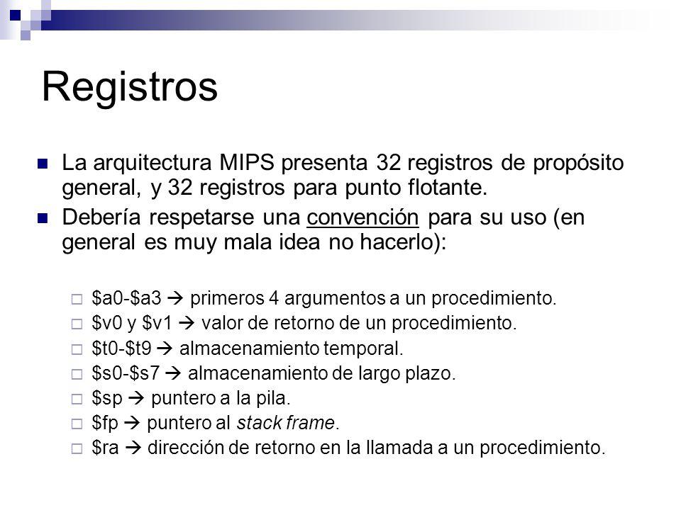 Registros La arquitectura MIPS presenta 32 registros de propósito general, y 32 registros para punto flotante. Debería respetarse una convención para