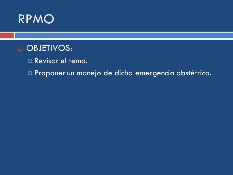 RPMO OBJETIVOS: Revisar el tema. Proponer un manejo de dicha emergencia obstétrica.