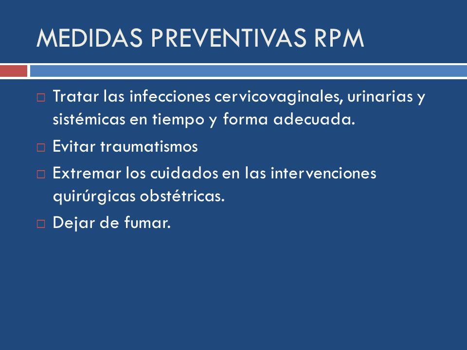 MEDIDAS PREVENTIVAS RPM Tratar las infecciones cervicovaginales, urinarias y sistémicas en tiempo y forma adecuada.