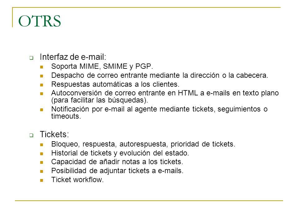 OTRS Interfaz de e-mail: Soporta MIME, SMIME y PGP. Despacho de correo entrante mediante la dirección o la cabecera. Respuestas automáticas a los clie
