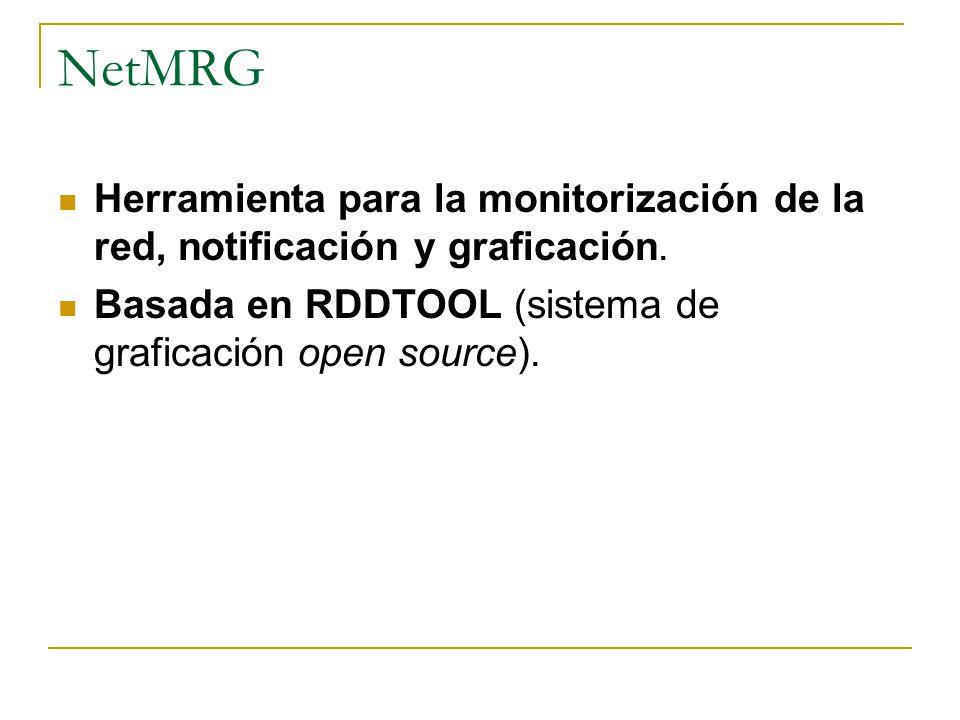 NetMRG Herramienta para la monitorización de la red, notificación y graficación. Basada en RDDTOOL (sistema de graficación open source).