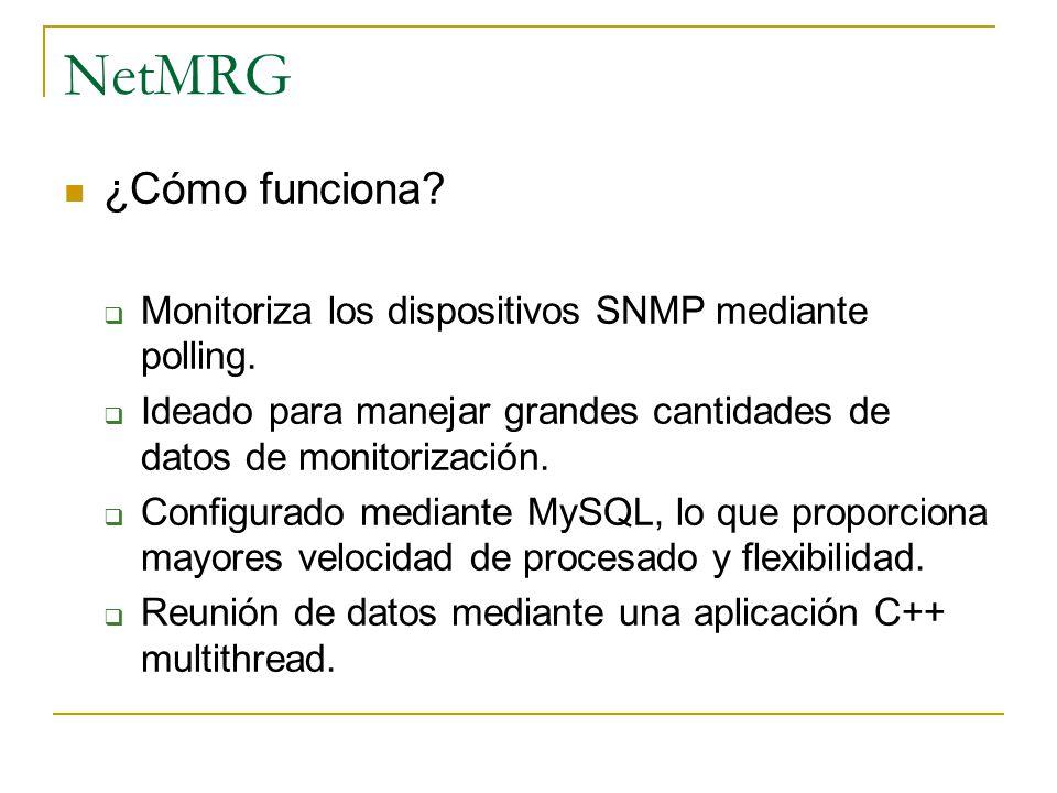 NetMRG ¿Cómo funciona? Monitoriza los dispositivos SNMP mediante polling. Ideado para manejar grandes cantidades de datos de monitorización. Configura