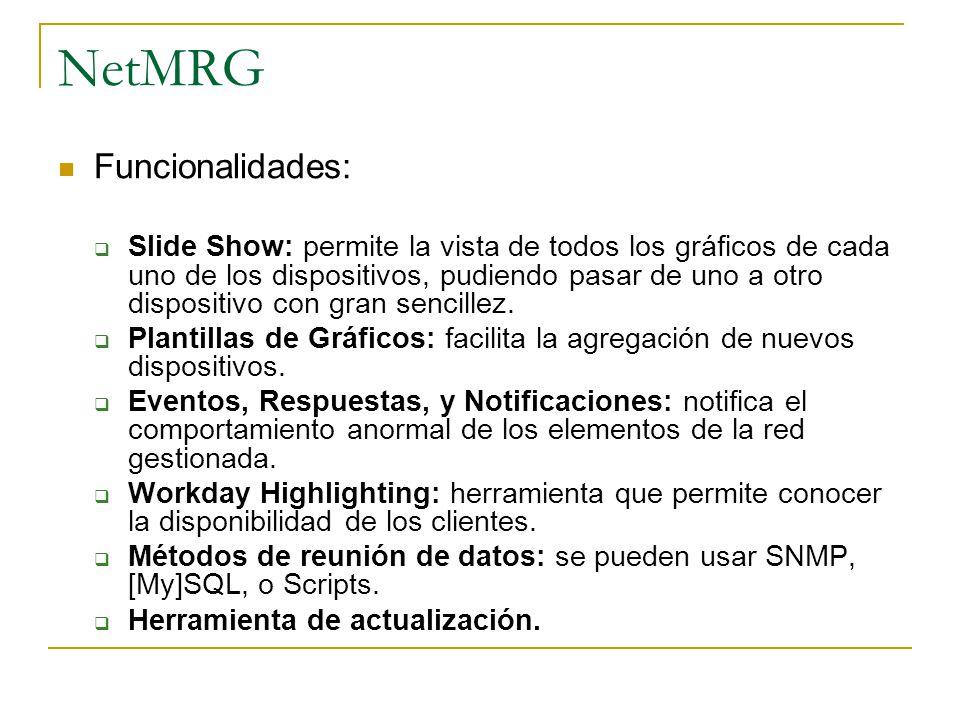 NetMRG Funcionalidades: Slide Show: permite la vista de todos los gráficos de cada uno de los dispositivos, pudiendo pasar de uno a otro dispositivo c
