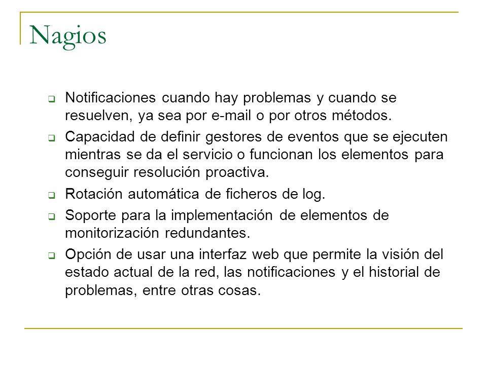 Nagios Notificaciones cuando hay problemas y cuando se resuelven, ya sea por e-mail o por otros métodos. Capacidad de definir gestores de eventos que