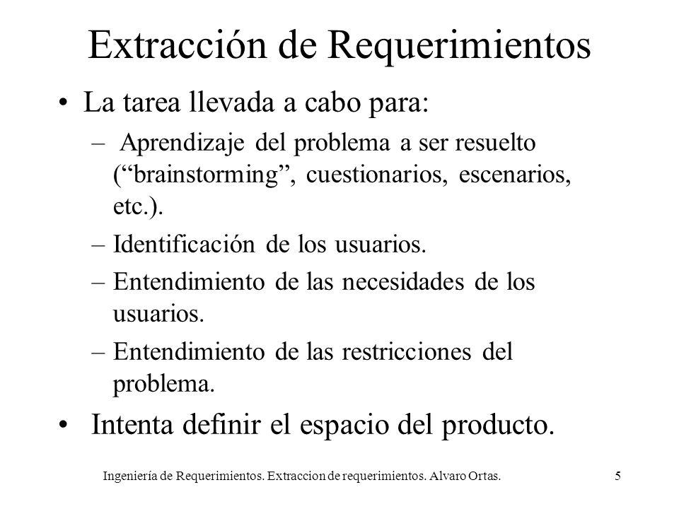 Ingeniería de Requerimientos. Extraccion de requerimientos. Alvaro Ortas.5 Extracción de Requerimientos La tarea llevada a cabo para: – Aprendizaje de