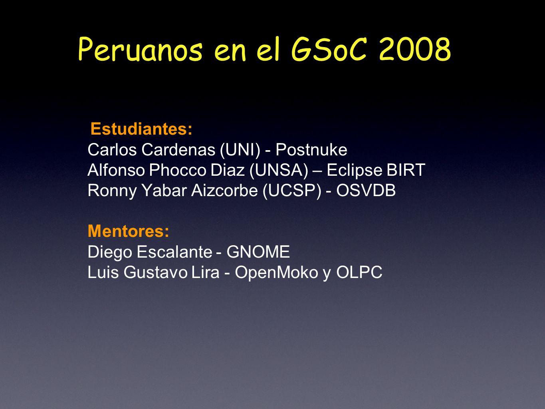 Estudiantes: Carlos Cardenas (UNI) - Postnuke Alfonso Phocco Diaz (UNSA) – Eclipse BIRT Ronny Yabar Aizcorbe (UCSP) - OSVDB Mentores: Diego Escalante