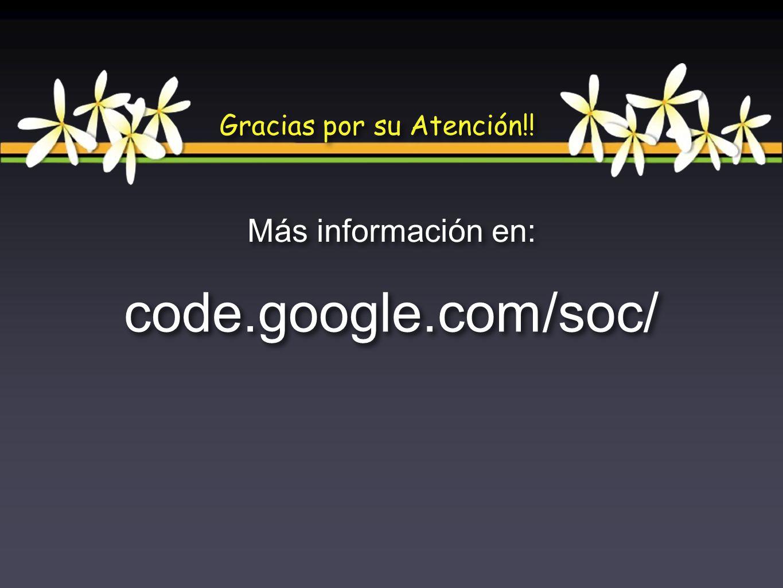 code.google.com/soc/ Gracias por su Atención!! Más información en: