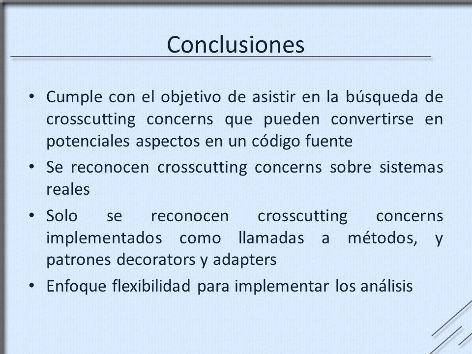 Conclusiones Cumple con el objetivo de asistir en la búsqueda de crosscutting concerns que pueden convertirse en potenciales aspectos en un código fue
