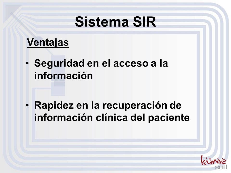 Seguridad en el acceso a la información Rapidez en la recuperación de información clínica del paciente Sistema SIR Ventajas