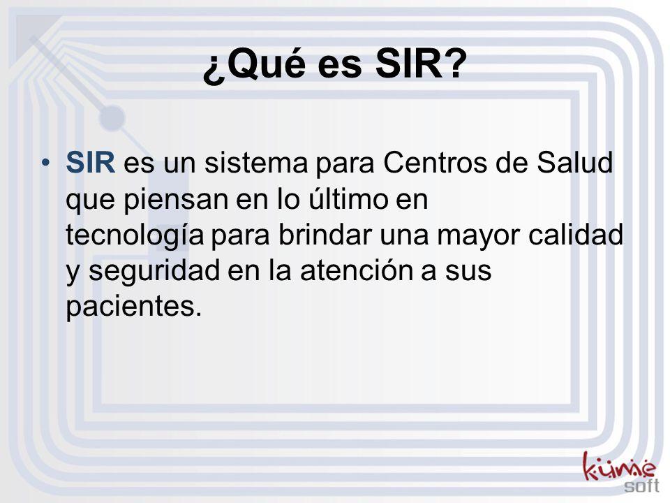 ¿Qué es SIR? SIR es un sistema para Centros de Salud que piensan en lo último en tecnología para brindar una mayor calidad y seguridad en la atención