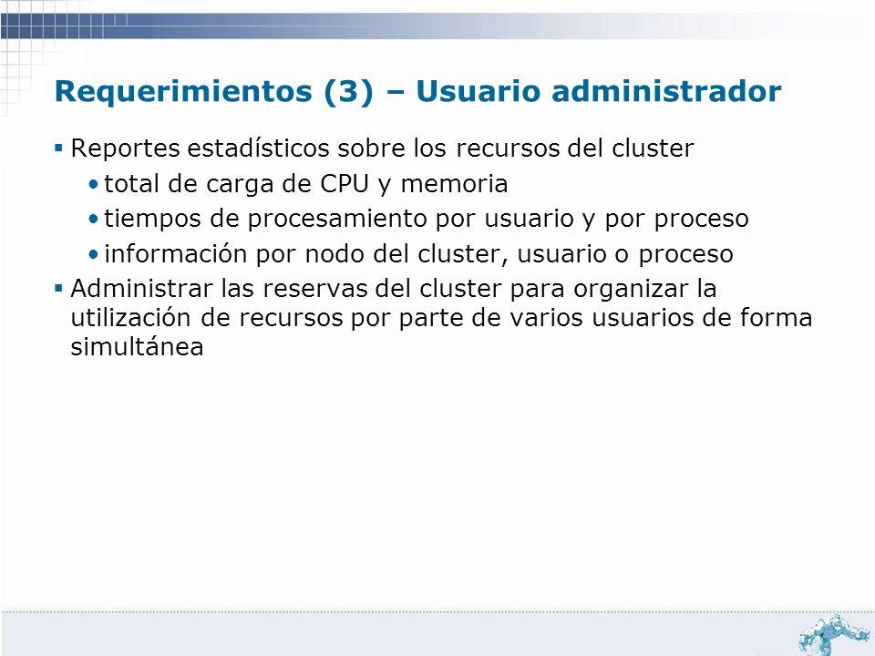 Requerimientos (3) – Usuario administrador Reportes estadísticos sobre los recursos del cluster total de carga de CPU y memoria tiempos de procesamien
