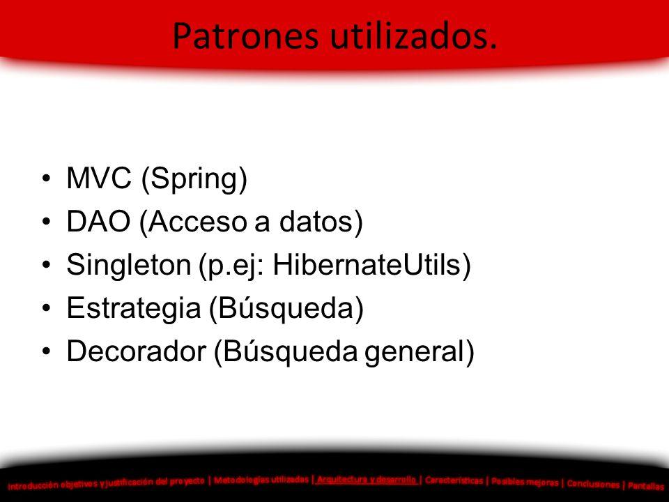 Patrones utilizados. MVC (Spring) DAO (Acceso a datos) Singleton (p.ej: HibernateUtils) Estrategia (Búsqueda) Decorador (Búsqueda general)