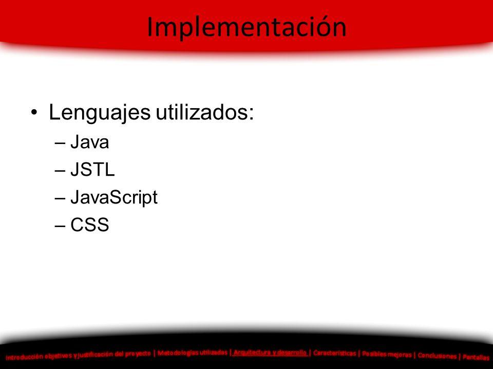 Implementación Lenguajes utilizados: –Java –JSTL –JavaScript –CSS
