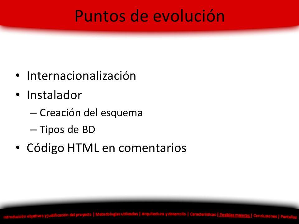 Puntos de evolución Internacionalización Instalador – Creación del esquema – Tipos de BD Código HTML en comentarios
