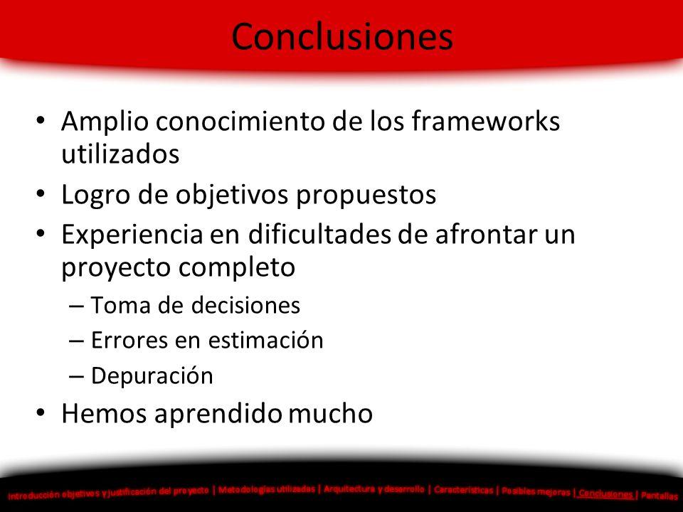 Conclusiones Amplio conocimiento de los frameworks utilizados Logro de objetivos propuestos Experiencia en dificultades de afrontar un proyecto comple