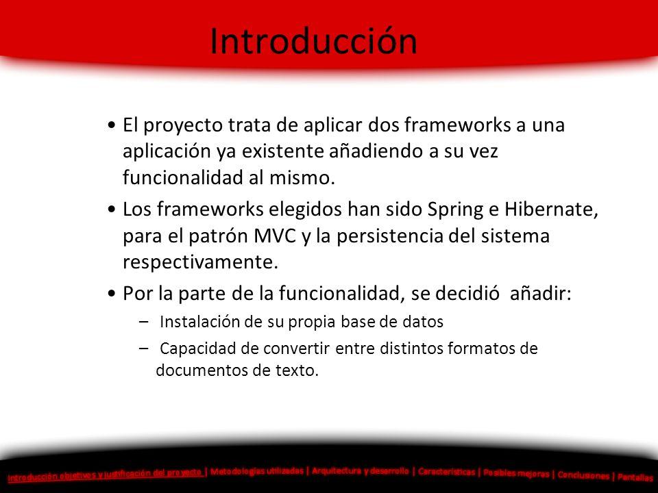 Introducción El proyecto trata de aplicar dos frameworks a una aplicación ya existente añadiendo a su vez funcionalidad al mismo. Los frameworks elegi