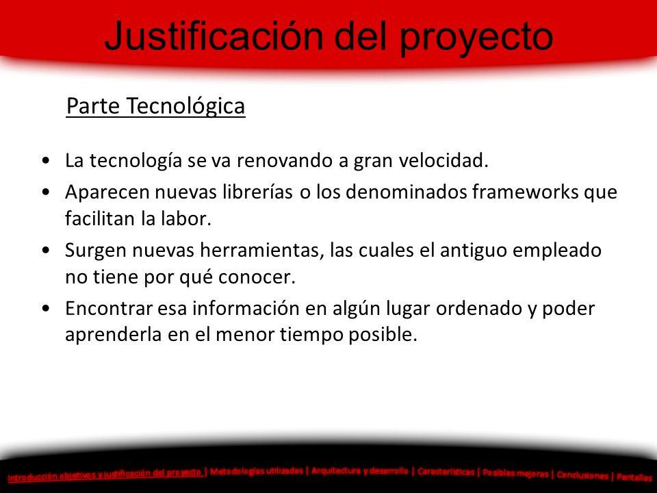 Justificación del proyecto La tecnología se va renovando a gran velocidad. Aparecen nuevas librerías o los denominados frameworks que facilitan la lab