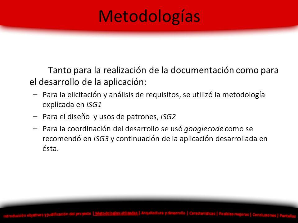Metodologías Tanto para la realización de la documentación como para el desarrollo de la aplicación: –Para la elicitación y análisis de requisitos, se