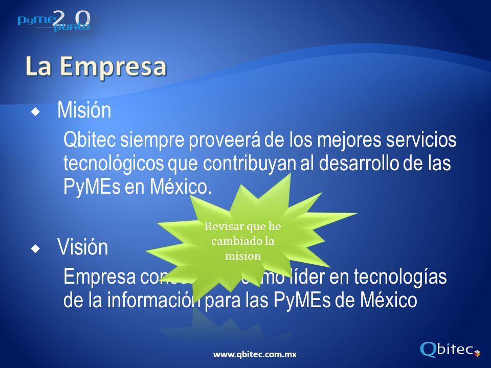 www.qbitec.com.mx Misión Qbitec siempre proveerá de los mejores servicios tecnológicos que contribuyan al desarrollo de las PyMEs en México. Visión Em