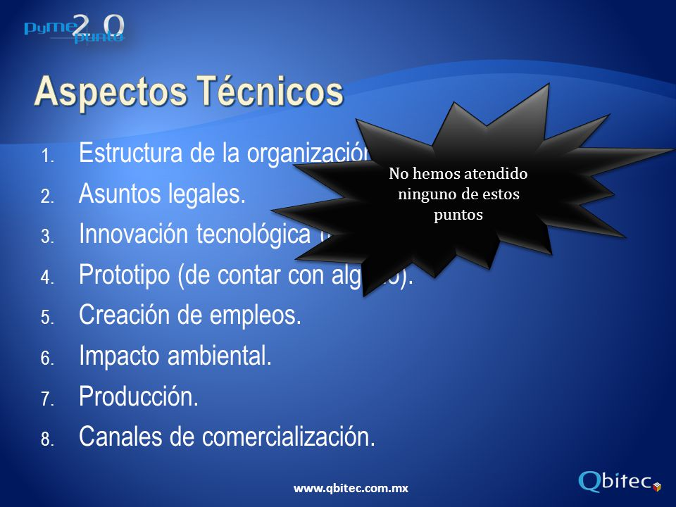 www.qbitec.com.mx 1. Estructura de la organización. 2. Asuntos legales. 3. Innovación tecnológica (de ser el caso). 4. Prototipo (de contar con alguno