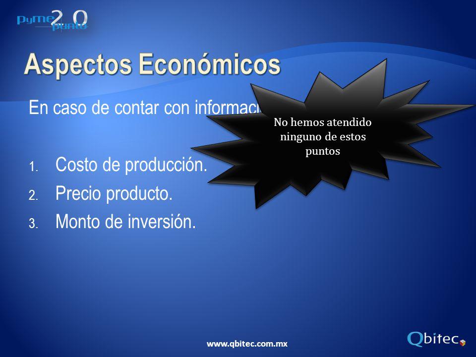 www.qbitec.com.mx En caso de contar con información financiera, incluir: 1. Costo de producción. 2. Precio producto. 3. Monto de inversión. No hemos a
